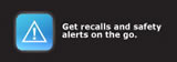Get recalls and safety alerts on the go