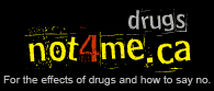 Drugs not4me.ca For the Effects of Drugs and How to Say No